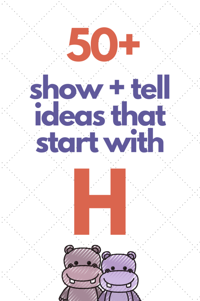 Pinterest pin describing more than 50 ideas for show and tell that start with H