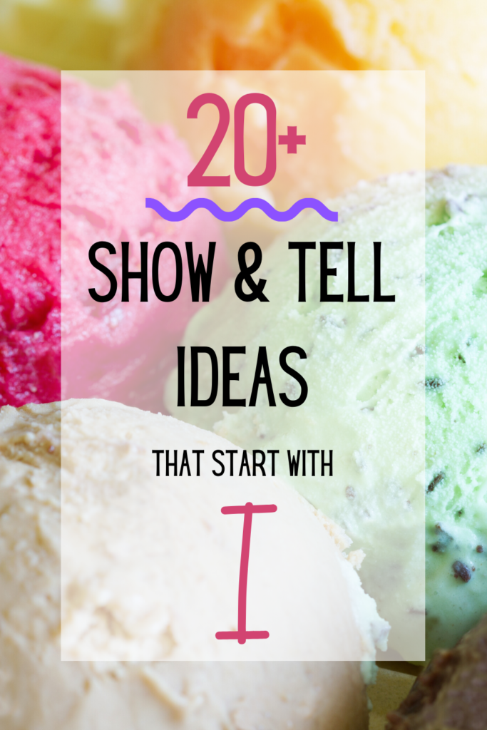 pinterest pin describing 20+ show and tell ideas that start with letter I